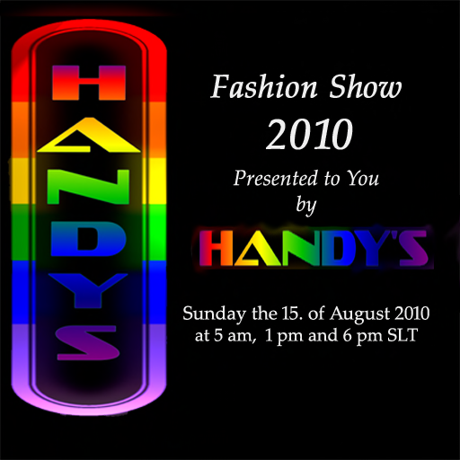 Handy's Fashion Show 2010: Aug. 15 at 5 a.m., 1 p.m. and 6 p.m. SL Time
